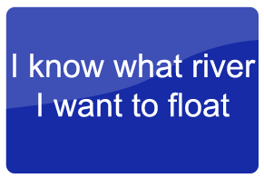 I know what river I want to float